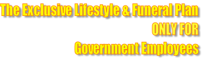 The Exclusive Lifestyle & Funeral Plan ONLY FOR Government Employees